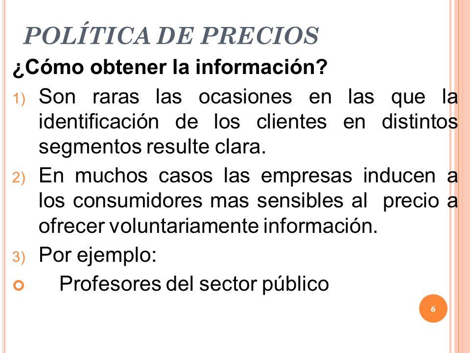 POLÍTICA DE PRECIOS ¿Cómo obtener la información? 1) Son raras las ocasiones en las que la identificación de los clientes en distintos segmentos resul
