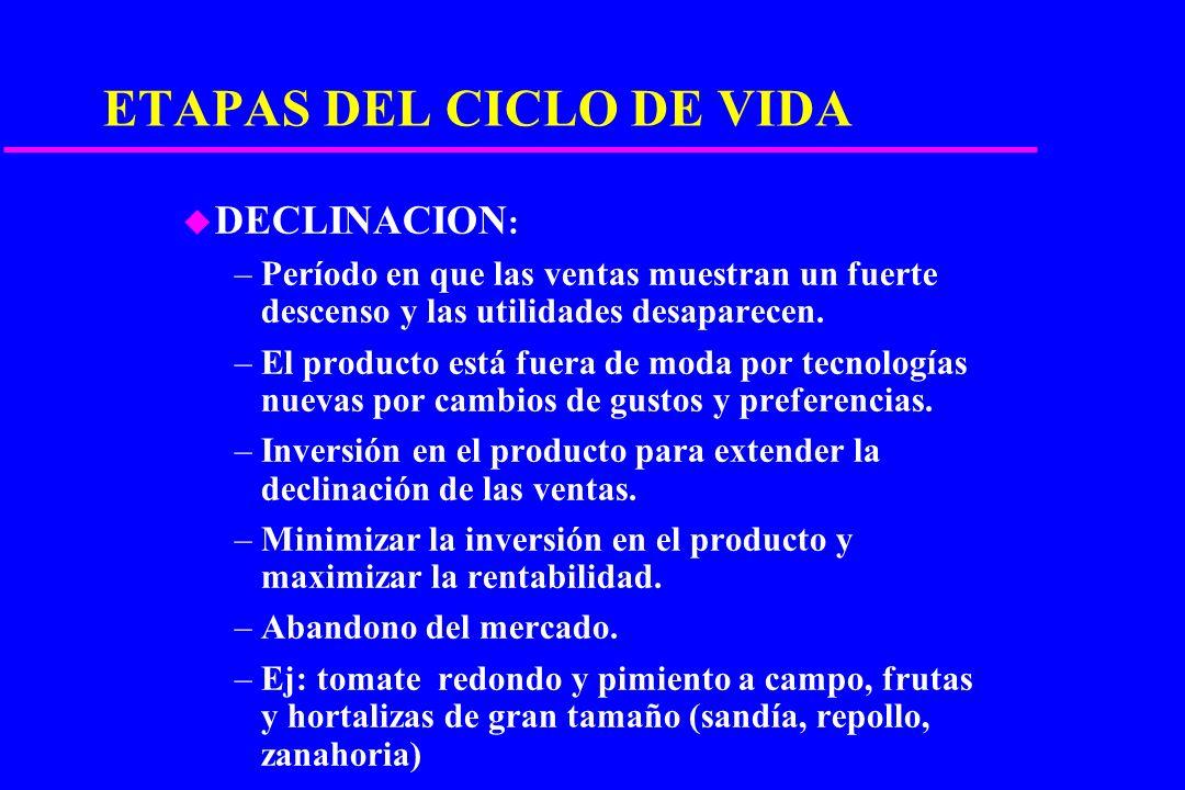 ETAPAS DEL CICLO DE VIDA u MADUREZ : –Es un período donde las ventas y el crecimiento se hacen lentos, debido a que el producto a logrado la aceptació