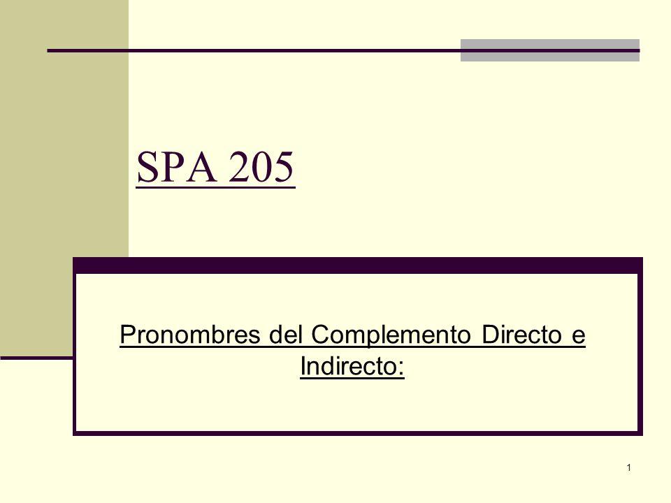 1 SPA 205 Pronombres del Complemento Directo e Indirecto: