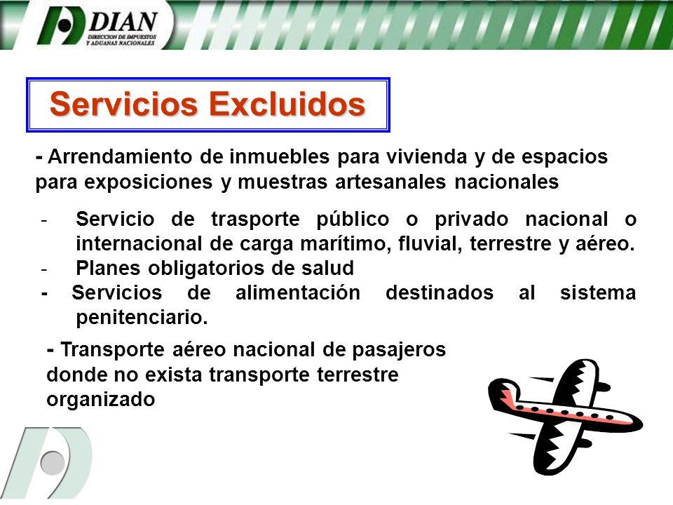 - -Servicio de trasporte público o privado nacional o internacional de carga marítimo, fluvial, terrestre y aéreo. - -Planes obligatorios de salud - S