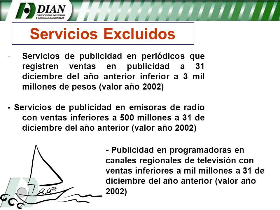 - -Servicios de publicidad en periódicos que registren ventas en publicidad a 31 diciembre del año anterior inferior a 3 mil millones de pesos (valor