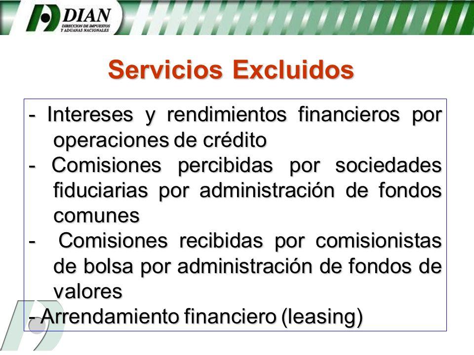 - Intereses y rendimientos financieros por operaciones de crédito - Comisiones percibidas por sociedades fiduciarias por administración de fondos comu