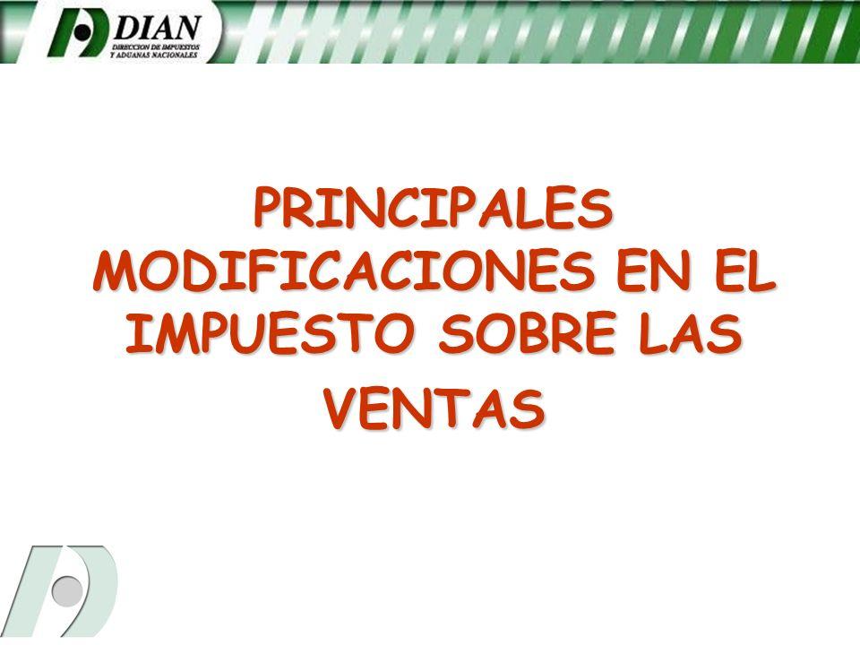 PRINCIPALES MODIFICACIONES Ampliación de la base del Impuesto sobre las ventas: Nuevos Bienes y servicios gravados.