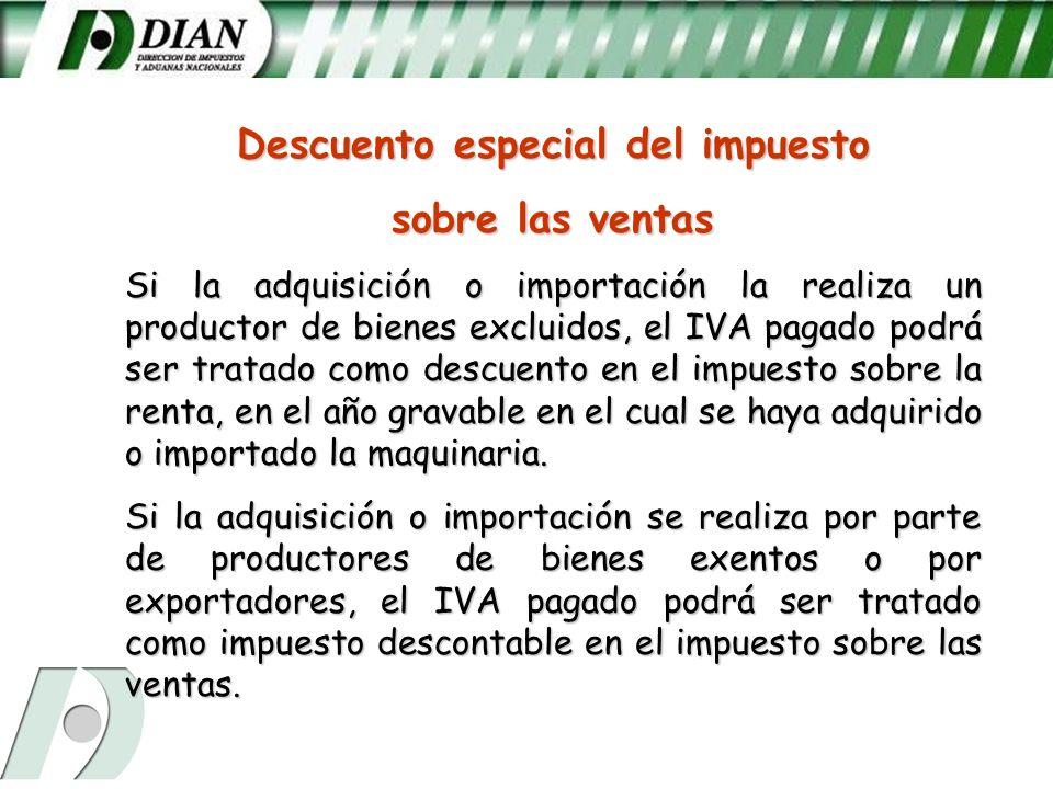 Descuento especial del impuesto sobre las ventas Si la adquisición o importación la realiza un productor de bienes excluidos, el IVA pagado podrá ser