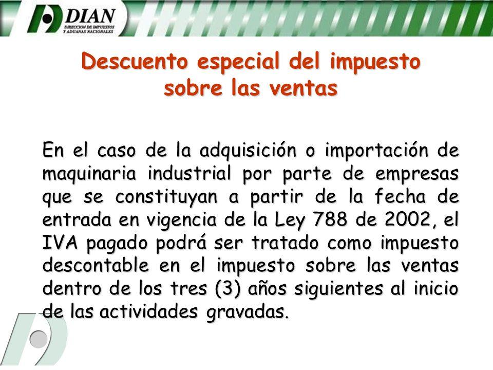 Descuento especial del impuesto sobre las ventas En el caso de la adquisición o importación de maquinaria industrial por parte de empresas que se cons