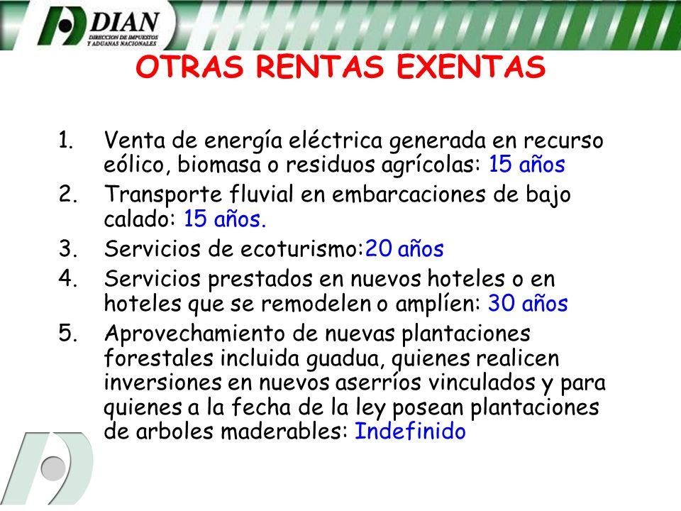 OTRAS RENTAS EXENTAS 1. 1.Venta de energía eléctrica generada en recurso eólico, biomasa o residuos agrícolas: 15 años 2. 2.Transporte fluvial en emba