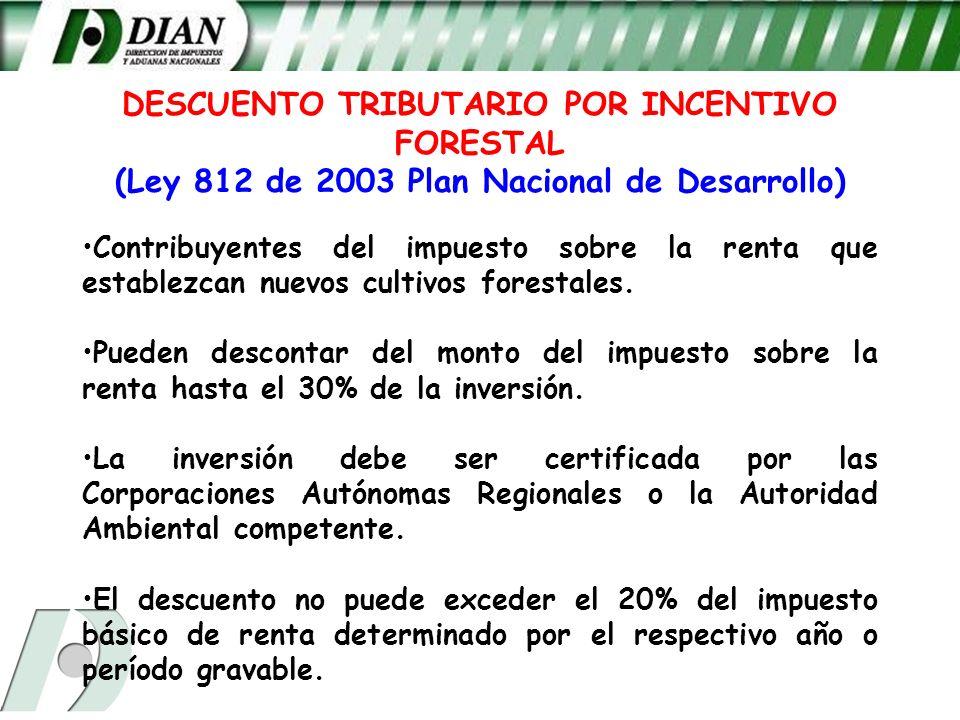 DESCUENTO TRIBUTARIO POR INCENTIVO FORESTAL (Ley 812 de 2003 Plan Nacional de Desarrollo) Contribuyentes del impuesto sobre la renta que establezcan n