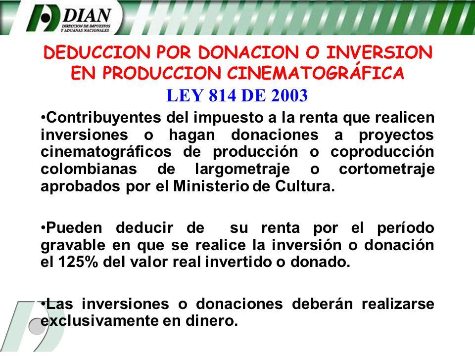 DEDUCCION POR DONACION O INVERSION EN PRODUCCION CINEMATOGRÁFICA LEY 814 DE 2003 Contribuyentes del impuesto a la renta que realicen inversiones o hag