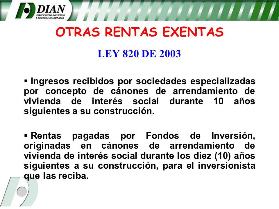 OTRAS RENTAS EXENTAS LEY 820 DE 2003 Ingresos recibidos por sociedades especializadas por concepto de cánones de arrendamiento de vivienda de interés