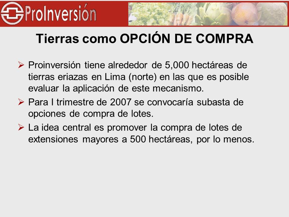 Tierras como OPCIÓN DE COMPRA Proinversión tiene alrededor de 5,000 hectáreas de tierras eriazas en Lima (norte) en las que es posible evaluar la aplicación de este mecanismo.