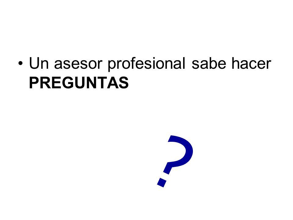 Un asesor profesional sabe hacer PREGUNTAS ?