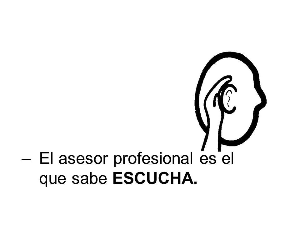 –El asesor profesional es el que sabe ESCUCHA.
