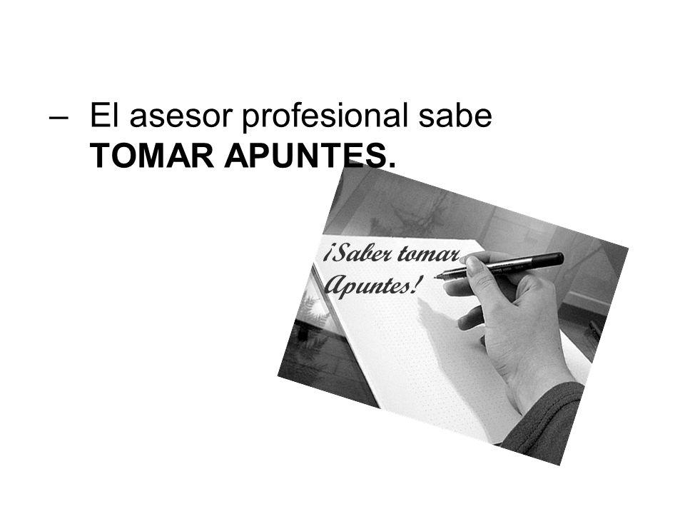 –El asesor profesional sabe TOMAR APUNTES. ¡Saber tomar Apuntes!
