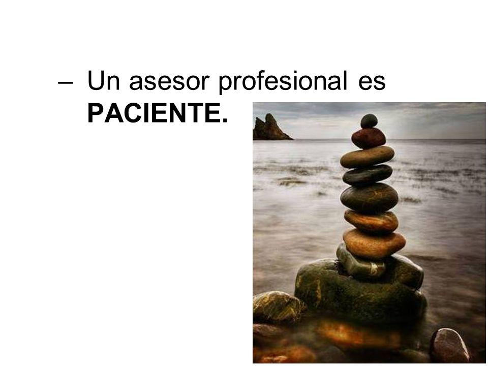 –Un asesor profesional es PACIENTE.