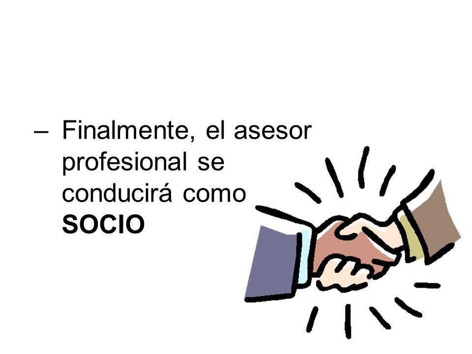 –Finalmente, el asesor profesional se conducirá como SOCIO