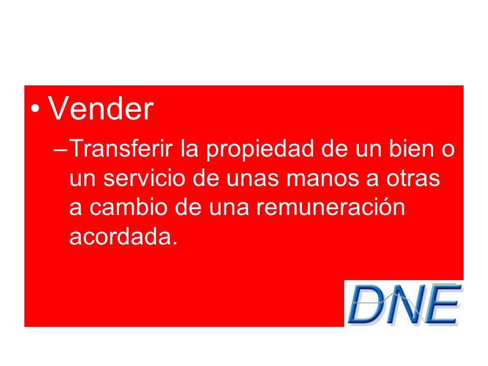 Vender –Transferir la propiedad de un bien o un servicio de unas manos a otras a cambio de una remuneración acordada.