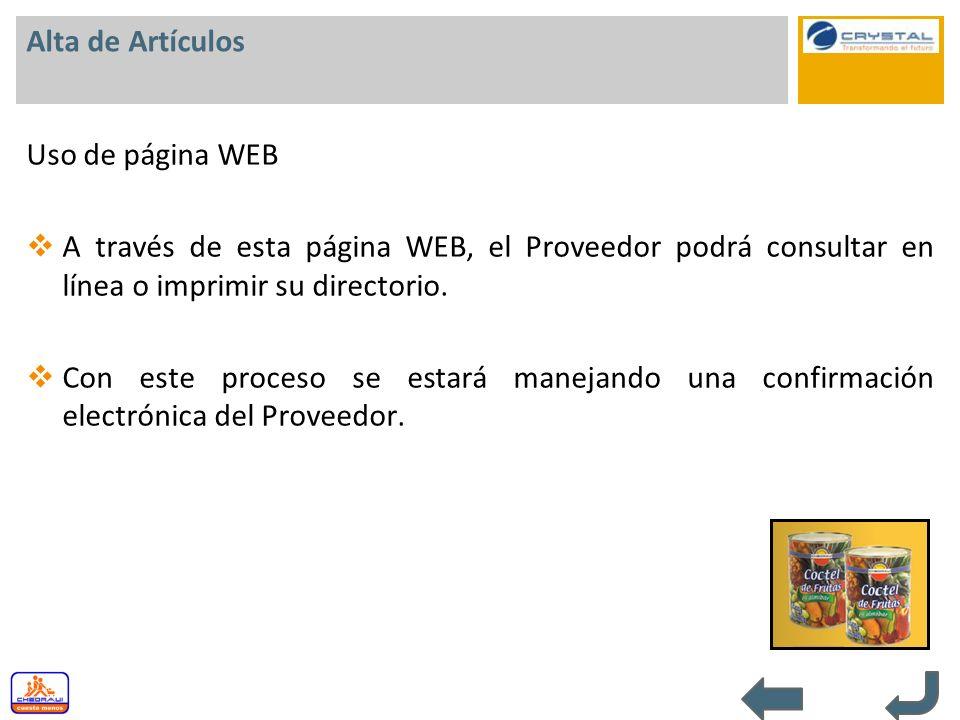 Alta de Artículos Uso de página WEB A través de esta página WEB, el Proveedor podrá consultar en línea o imprimir su directorio. Con este proceso se e