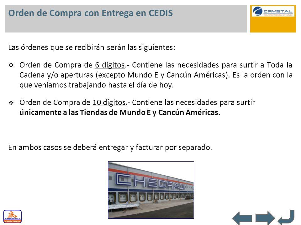 Orden de Compra con Entrega en CEDIS Las órdenes que se recibirán serán las siguientes: Orden de Compra de 6 dígitos.- Contiene las necesidades para s