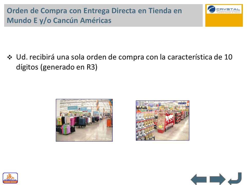 Orden de Compra con Entrega Directa en Tienda en Mundo E y/o Cancún Américas Ud. recibirá una sola orden de compra con la característica de 10 dígitos