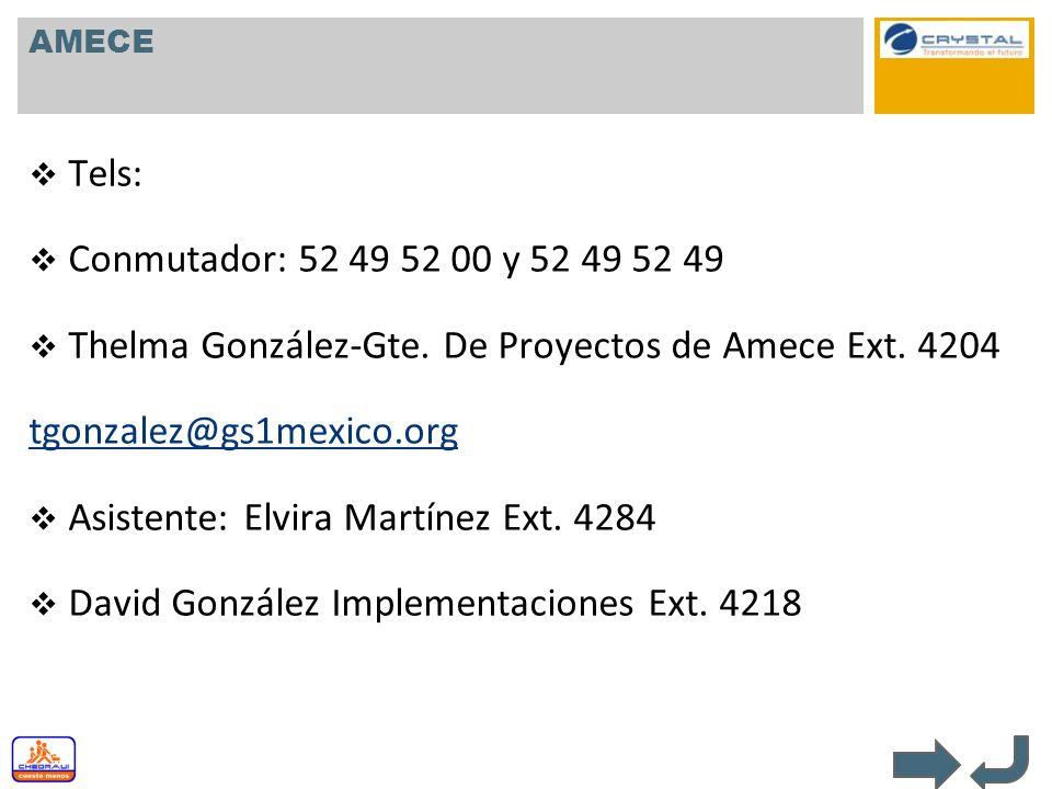 AMECE Tels: Conmutador: 52 49 52 00 y 52 49 52 49 Thelma González-Gte. De Proyectos de Amece Ext. 4204 tgonzalez@gs1mexico.org Asistente: Elvira Martí