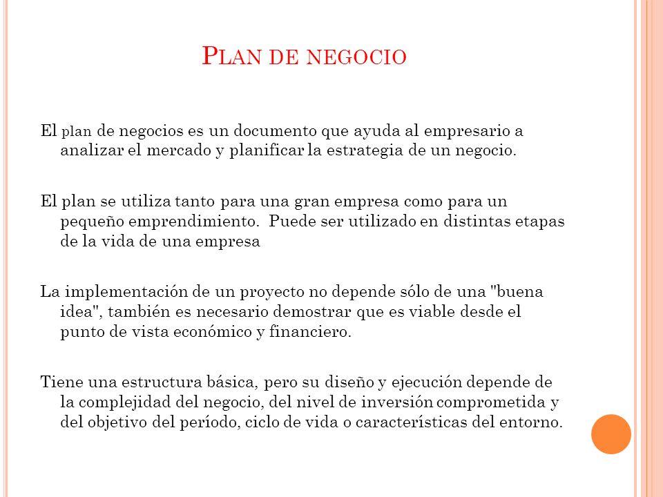 P LAN DE NEGOCIO El plan de negocios es un documento que ayuda al empresario a analizar el mercado y planificar la estrategia de un negocio.