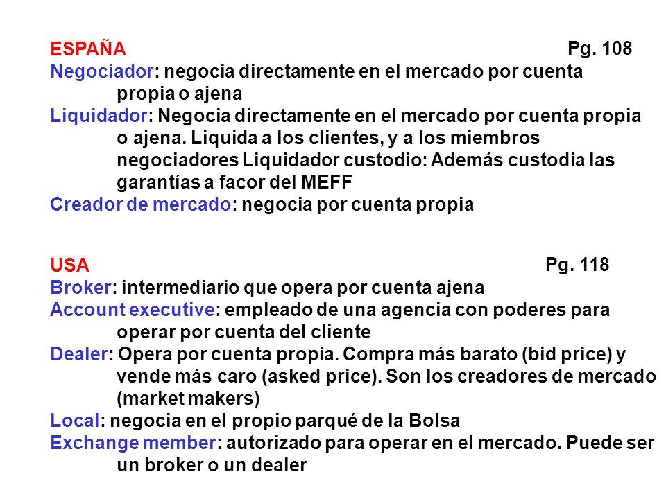 ESPAÑA Negociador: negocia directamente en el mercado por cuenta propia o ajena Liquidador: Negocia directamente en el mercado por cuenta propia o ajena.