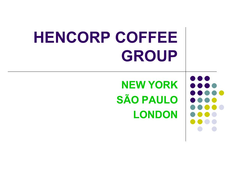 HENCORP COFFEE GROUP NEW YORK SÃO PAULO LONDON