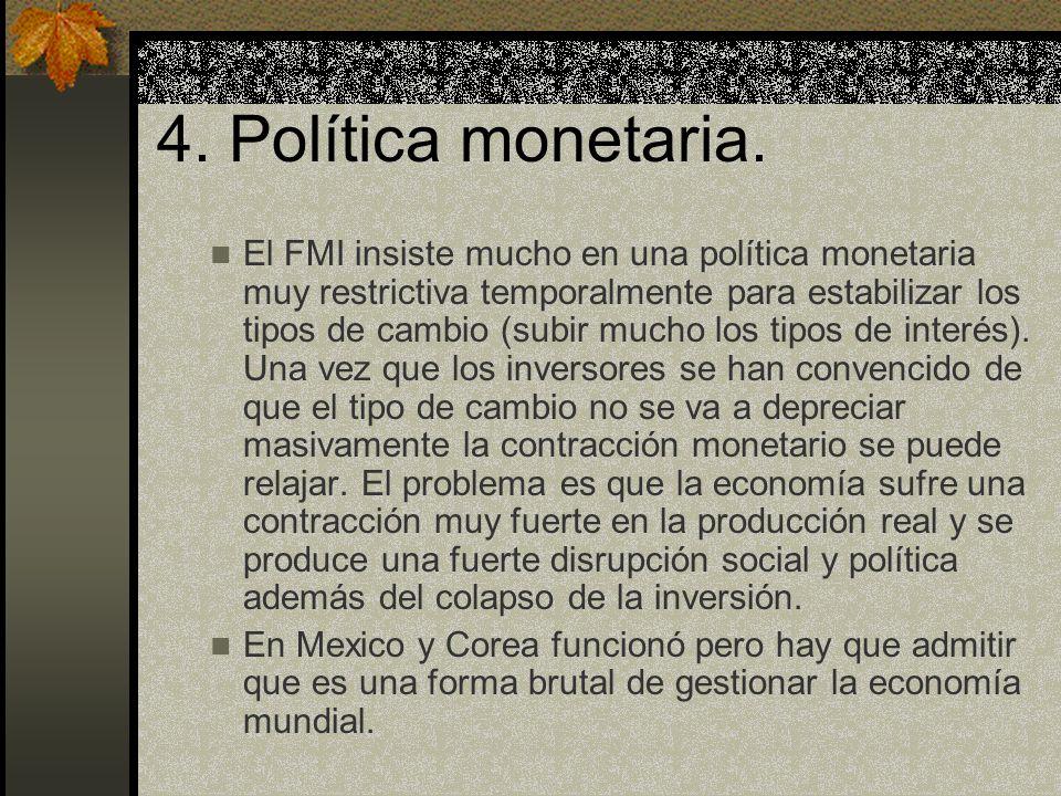 4. Política monetaria. El FMI insiste mucho en una política monetaria muy restrictiva temporalmente para estabilizar los tipos de cambio (subir mucho