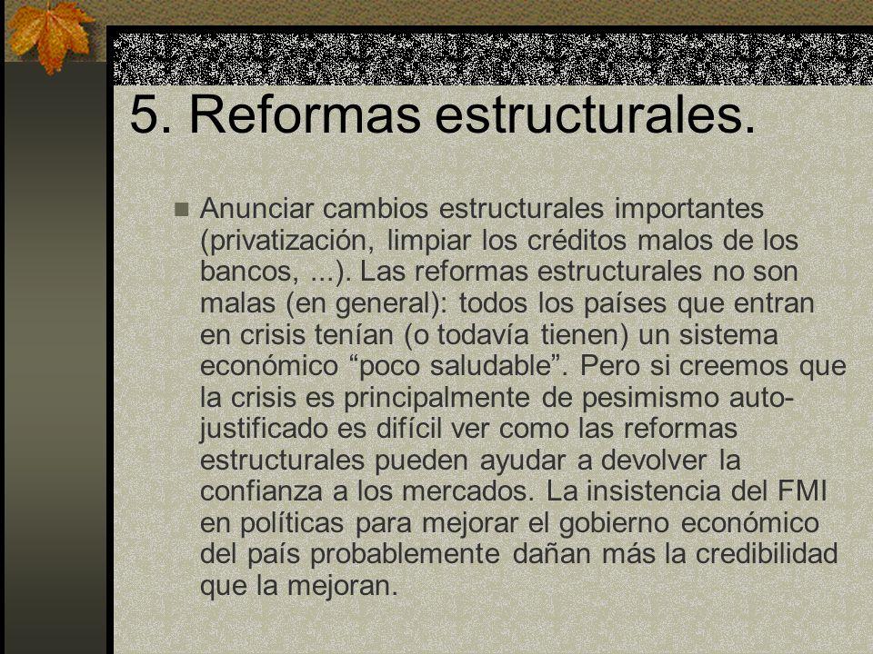 5. Reformas estructurales. Anunciar cambios estructurales importantes (privatización, limpiar los créditos malos de los bancos,...). Las reformas estr
