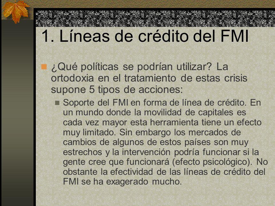 1. Líneas de crédito del FMI ¿Qué políticas se podrían utilizar? La ortodoxia en el tratamiento de estas crisis supone 5 tipos de acciones: Soporte de