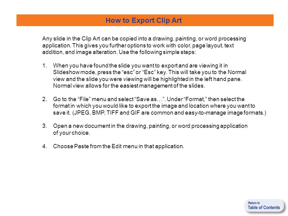 How to Export Clip Art Any slide in the Clip Art can be copied into a drawing, painting, or word processing application.