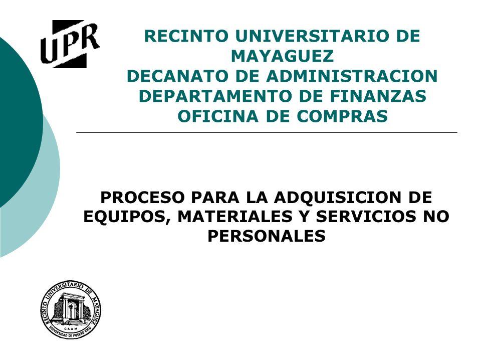 RECINTO UNIVERSITARIO DE MAYAGUEZ DECANATO DE ADMINISTRACION DEPARTAMENTO DE FINANZAS OFICINA DE COMPRAS PROCESO PARA LA ADQUISICION DE EQUIPOS, MATER