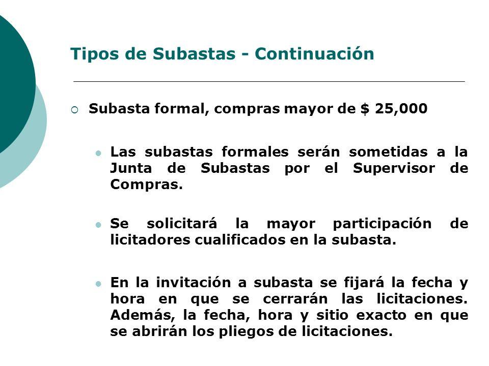 Tipos de Subastas - Continuación Subasta formal, compras mayor de $ 25,000 Las subastas formales serán sometidas a la Junta de Subastas por el Supervi