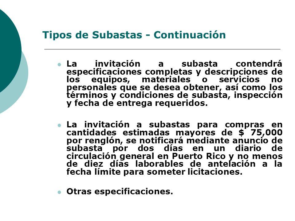 Tipos de Subastas - Continuación La invitación a subasta contendrá especificaciones completas y descripciones de los equipos, materiales o servicios n
