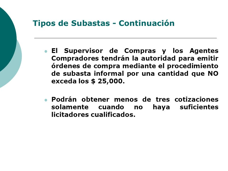 Tipos de Subastas - Continuación El Supervisor de Compras y los Agentes Compradores tendrán la autoridad para emitir órdenes de compra mediante el pro