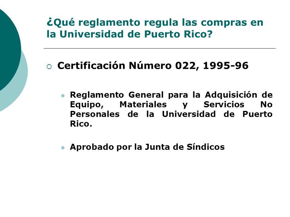 ¿ Qué reglamento regula las compras en la Universidad de Puerto Rico? Certificación Número 022, 1995-96 Reglamento General para la Adquisición de Equi