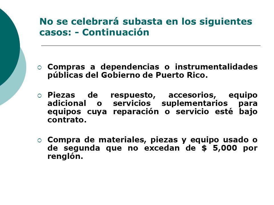 No se celebrará subasta en los siguientes casos: - Continuación Compras a dependencias o instrumentalidades públicas del Gobierno de Puerto Rico. Piez