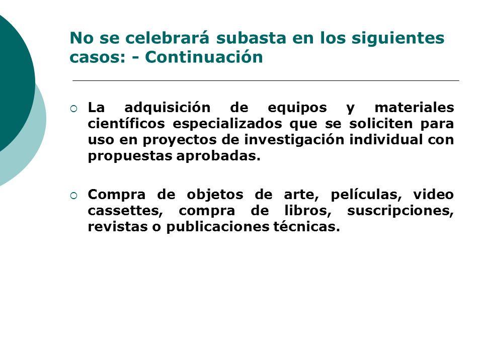 No se celebrará subasta en los siguientes casos: - Continuación La adquisición de equipos y materiales científicos especializados que se soliciten par