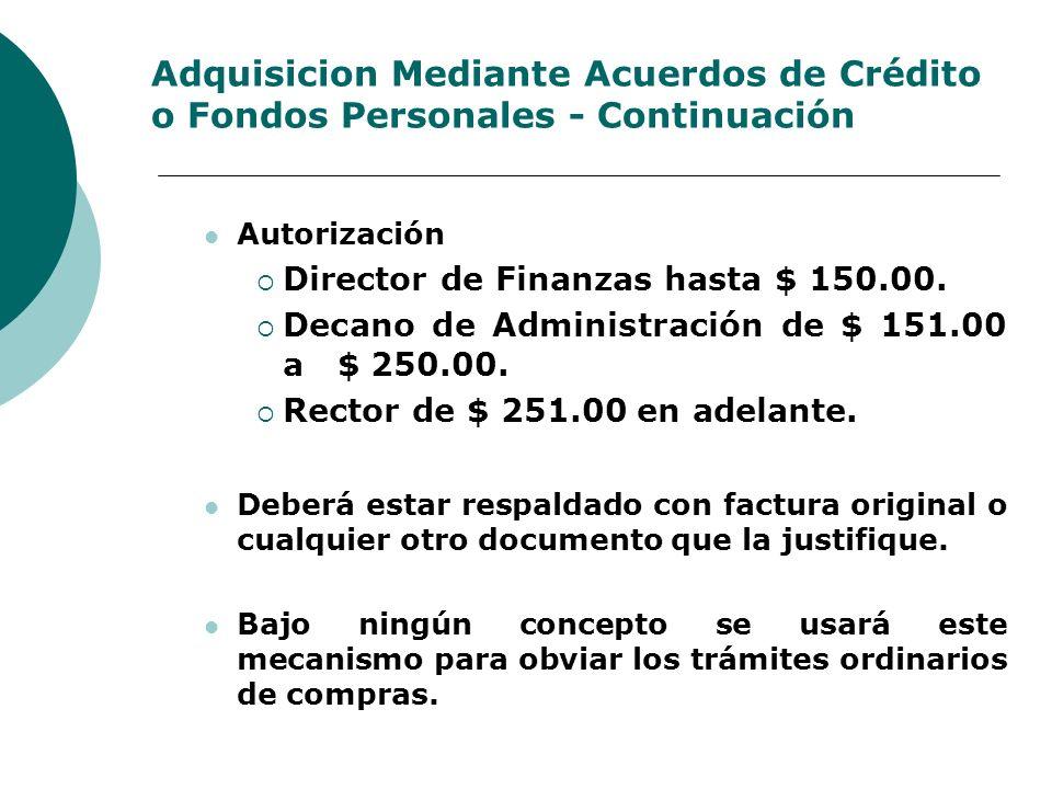 Adquisicion Mediante Acuerdos de Crédito o Fondos Personales - Continuación Autorización Director de Finanzas hasta $ 150.00. Decano de Administración