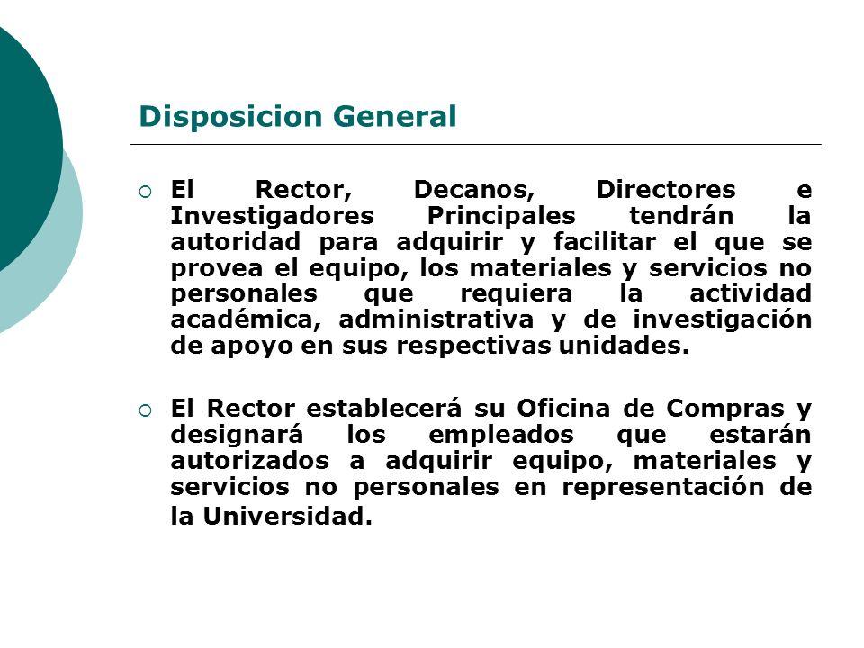 Disposicion General El Rector, Decanos, Directores e Investigadores Principales tendrán la autoridad para adquirir y facilitar el que se provea el equ
