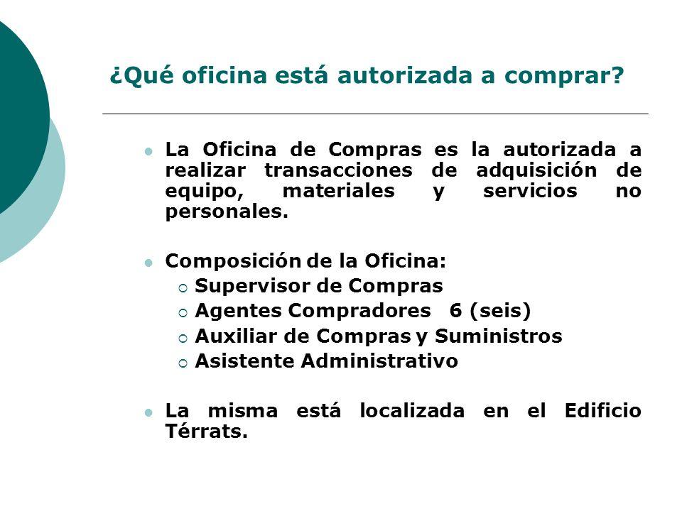 ¿Qué oficina está autorizada a comprar? La Oficina de Compras es la autorizada a realizar transacciones de adquisición de equipo, materiales y servici