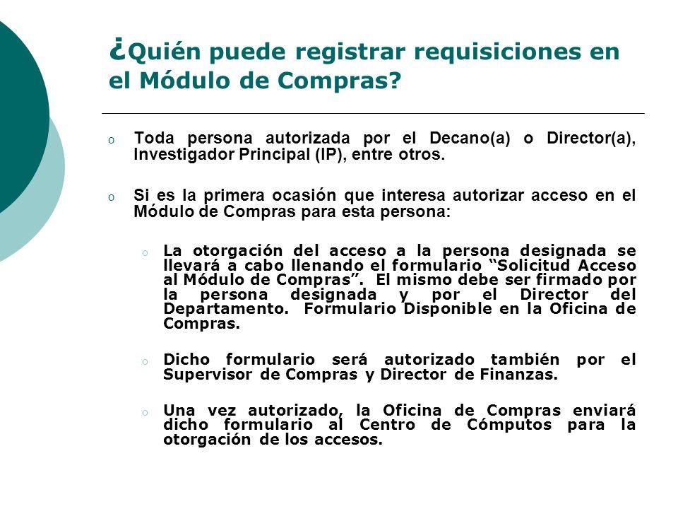 ¿ Quién puede registrar requisiciones en el Módulo de Compras? o Toda persona autorizada por el Decano(a) o Director(a), Investigador Principal (IP),