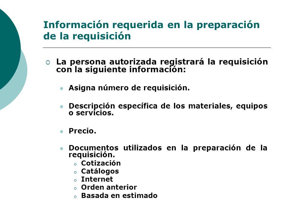 Información requerida en la preparación de la requisición La persona autorizada registrará la requisición con la siguiente información: Asigna número