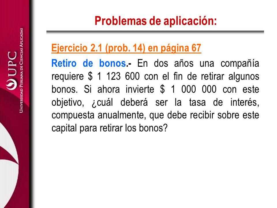 Problemas de aplicación: Ejercicio 2.1 (prob. 14) en página 67 Retiro de bonos.- En dos años una compañía requiere $ 1 123 600 con el fin de retirar a