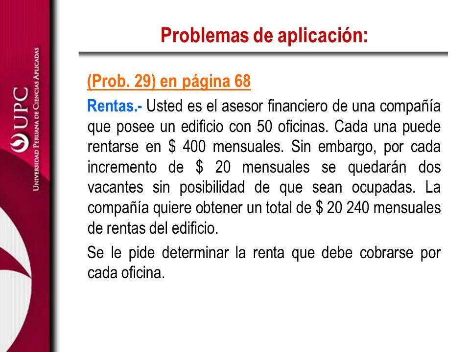 Problemas de aplicación: (Prob. 29) en página 68 Rentas.- Usted es el asesor financiero de una compañía que posee un edificio con 50 oficinas. Cada un