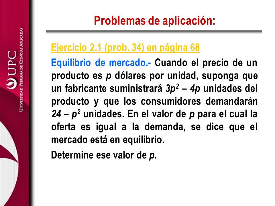 Problemas de aplicación: Ejercicio 2.1 (prob. 34) en página 68 Equilibrio de mercado.- Cuando el precio de un producto es p dólares por unidad, supong