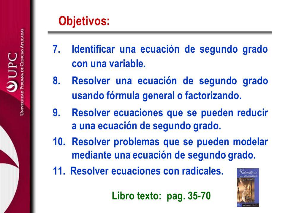 7.Identificar una ecuación de segundo grado con una variable. 8.Resolver una ecuación de segundo grado usando fórmula general o factorizando. 9.Resolv