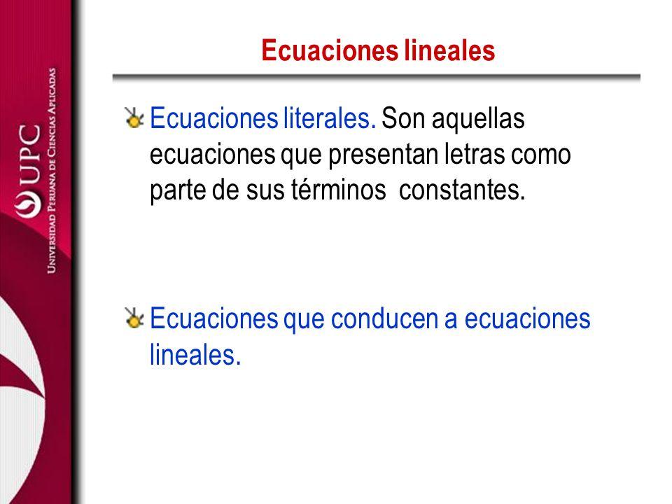 Ecuaciones lineales Ecuaciones literales. Son aquellas ecuaciones que presentan letras como parte de sus términos constantes. Ecuaciones que conducen