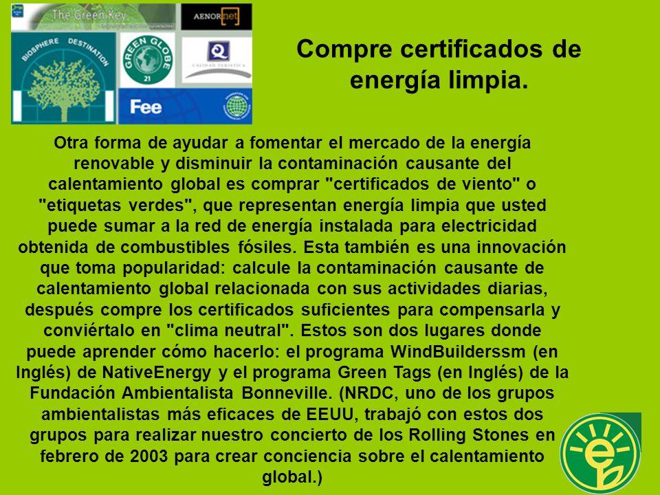 Otra forma de ayudar a fomentar el mercado de la energía renovable y disminuir la contaminación causante del calentamiento global es comprar