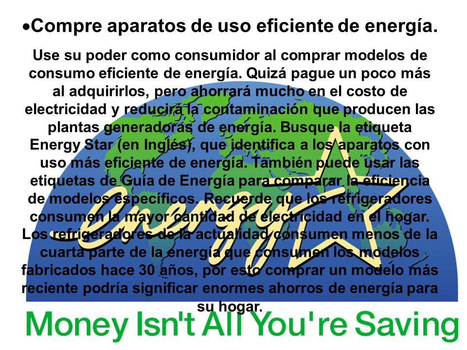 Compre aparatos de uso eficiente de energía. Use su poder como consumidor al comprar modelos de consumo eficiente de energía. Quizá pague un poco más